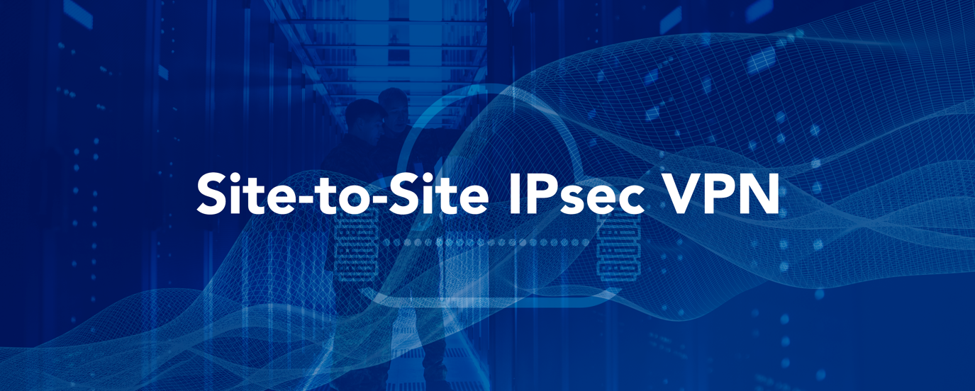 Application Highlight - Site-to-site IPsec VPN